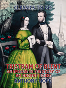 Tristram of Blent An Episode in the Story of an Ancient House
