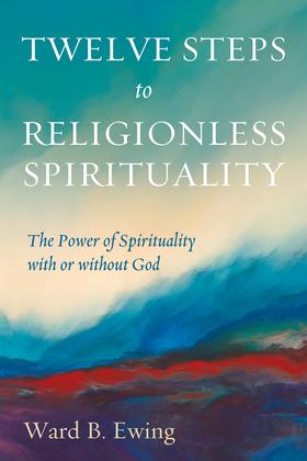 Twelve Steps to Religionless Spirituality