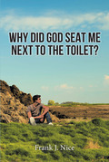 Why Did God Seat Me Next to the Toilet?