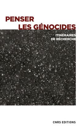 Penser les génocides - Itinéraires de recherche