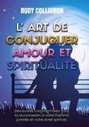 L'art de conjuguer Amour et Spiritualité ; Version couleurs