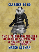 The Life and Adventures of Guzman D'Alfarache, or the Spanish Rogue Vol 1 - 3 Complete