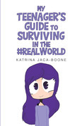 MY TEENAGER'S GUIDE TO SURVIVING IN THE #REALWORLD