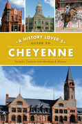 A History Lover's Guide to Cheyenne