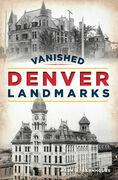 Vanished Denver Landmarks
