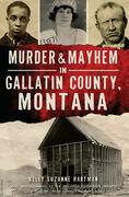 Murder & Mayhem in Gallatin County, Montana