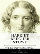 Harriet Beecher Stowe – The Complete Collection