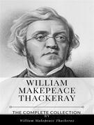 William Makepeace Thackeray – The Complete Collection