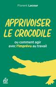 Apprivoiser le crocodile ou comment agir avec l'imprévu au travail