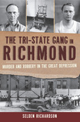 The Tri-State Gang in Richmond: Murder and Robbery in the Great Depression