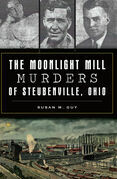 The Moonlight Mill Murders of Steubenville, Ohio