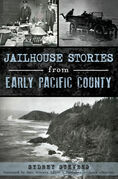 Jailhouse Stories from Early Pacific County