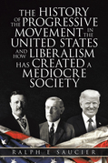 The History of the Progressive Movement in the United States and How Liberalism Has Created a Mediocre Society