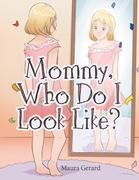 Mommy, Who Do I Look Like?