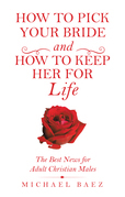 How to Pick Your Bride and How to Keep Her for Life