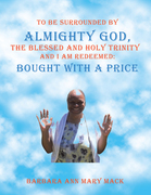 To Be Surrounded by Almighty God, the Blessed and Holy Trinity              and  I Am Redeemed: Bought with a Price