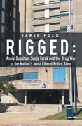Rigged:  Annie Dookhan, Sonja Farak and the Drug War in the Nation's Most Liberal Police State