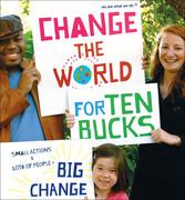 Change the World for Ten Bucks