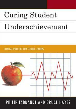 Curing Student Underachievement: Clinical Practice for School Leaders
