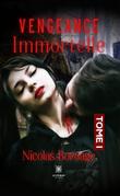 Vengeance immortelle - Tome I
