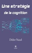 Une stratégie de la cognition