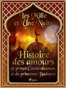 Histoire des amours de prince Camaralzaman, et de princesse Badoure
