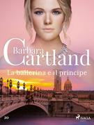 La ballerina e il principe (La collezione eterna di Barbara Cartland 20)