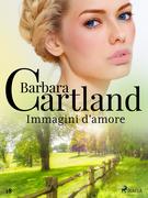 Immagini d'amore (La collezione eterna di Barbara Cartland 18)