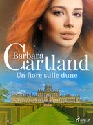Un fiore sulle dune (La collezione eterna di Barbara Cartland 14)