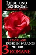Küsse im Paradies mit dir: Liebe und Schicksal Großband 3 Romane 10/2021