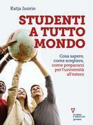 Studenti a tutto mondo. Cosa sapere, come scegliere, come prepararsi per l'università all'estero