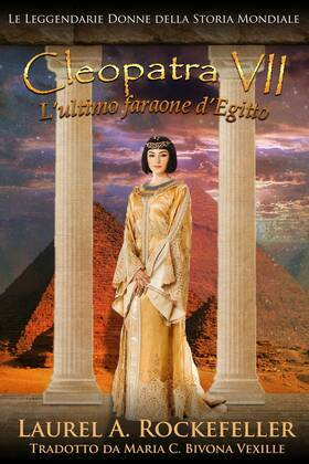 Cleopatra VII: L'ultimo faraone d'Egitto