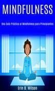 Minfulness: Una Guía Práctica al Mindfulness para Principiantes