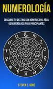 Numerología: Descubre tu destino con números (Guía fácil de Numerología para principiantes)