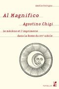 Al Magnifico Agostino Chigi