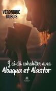 J'ai dû cohabiter avec Alouqua et Alastor