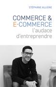Commerce & E-commerce : l'audace d'entreprendre