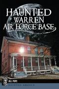Haunted Warren Air Force Base