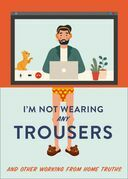 I'm Not Wearing Any Trousers