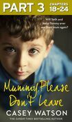 Mummy, Please Don't Leave: Part 3 of 3