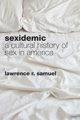 Sexidemic: A Cultural History of Sex in America