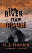 The River Runs Orange: A Meg Harris Mystery
