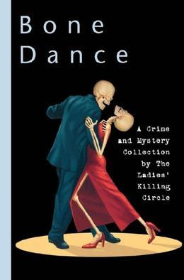 Bone Dance: A Ladies Killing Circle Anthology