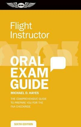 Flight Instructor Oral Exam Guide: The Comprehensive Guide to Prepare You for the FAA Oral Exam