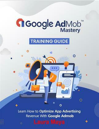 Google AdMob™ Mastery  Training Guide