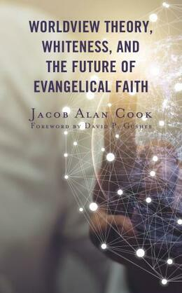 Worldview Theory, Whiteness, and the Future of Evangelical Faith