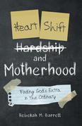 Heart Shift and Motherhood