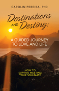 Destinations and Destiny: a Guided Journey to Love and Life