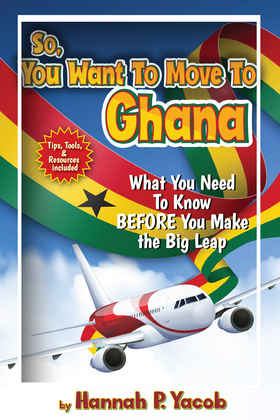So, You Want to Move to Ghana