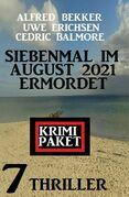 Siebenmal im August 2021 ermordet: Krimi Paket 7 Thriller